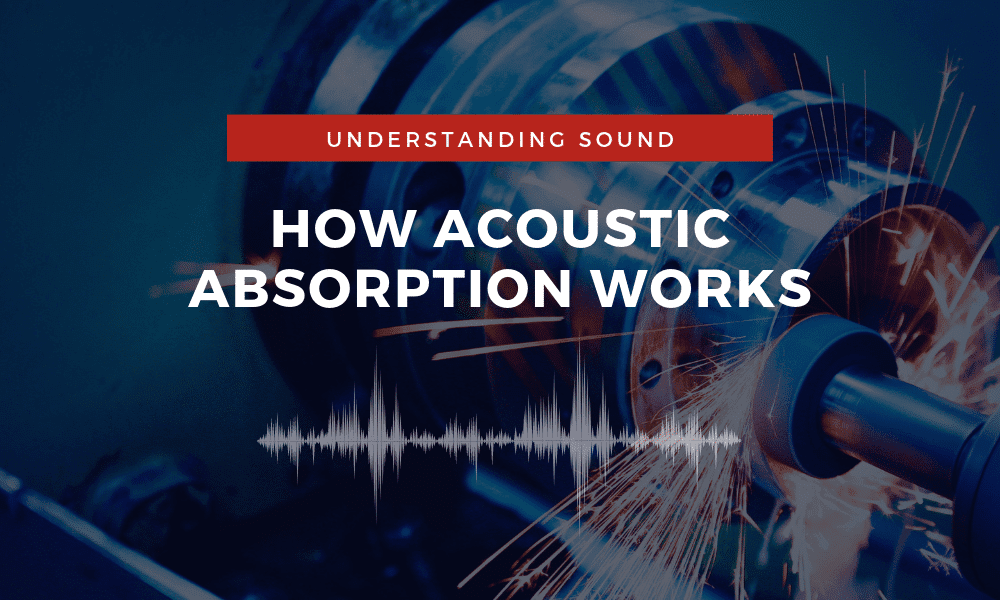 How Acoustic Absorption Works Understanding Sound