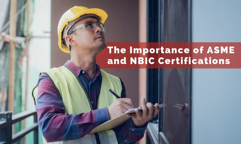 The Importance of ASME and NBIC Certifications