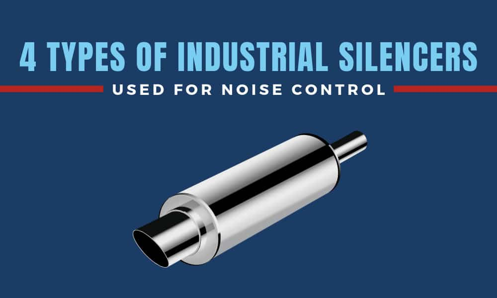 Four Types of Industrial Silencers Used for Noise Control