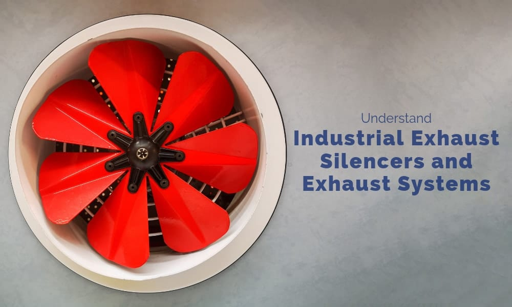 Understand Industrial Exhaust Silencers and Exhaust Systems