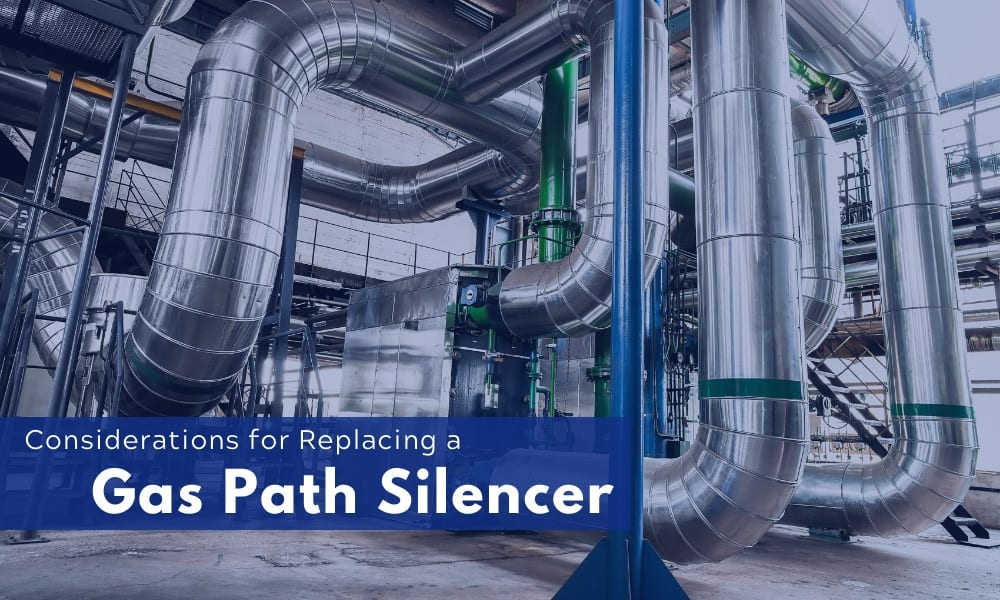 Considerations for Replacing a Gas Path Silencer
